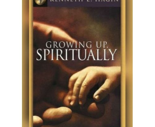 Bible Wonderland Ng Growing Up Spiritually By: Kenneth E. Hagin